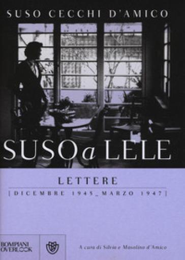 Suso a Lele. Lettere (dicembre 1945-marzo 1947) - Suso Cecchi D'Amico | Jonathanterrington.com