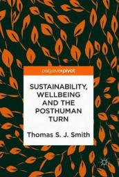 Sustainability, Wellbeing and the Posthuman Turn