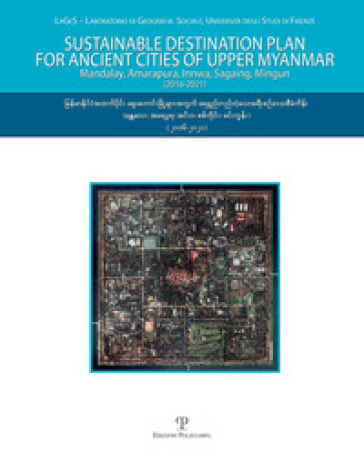 Sustainable destination plan for the ancient cities of upper Myanmar. Mandalay, Amarapura, Innwa, Sagaing, Mingun (2016-2021). Con DVD-ROM