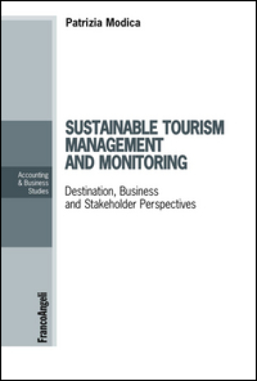 Sustainable tourism management and monitoring. Destination, business and stakeholder perspectives
