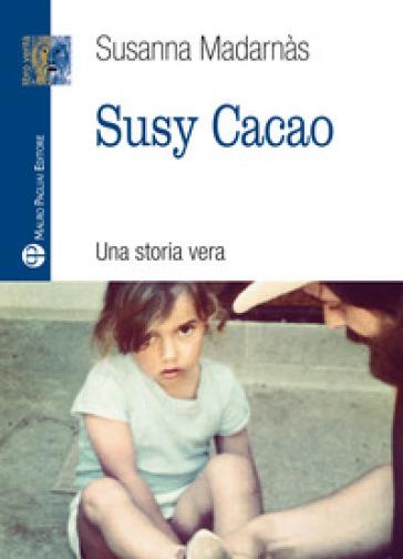 Susy cacao. Una storia vera - Susanna Mandarnas |