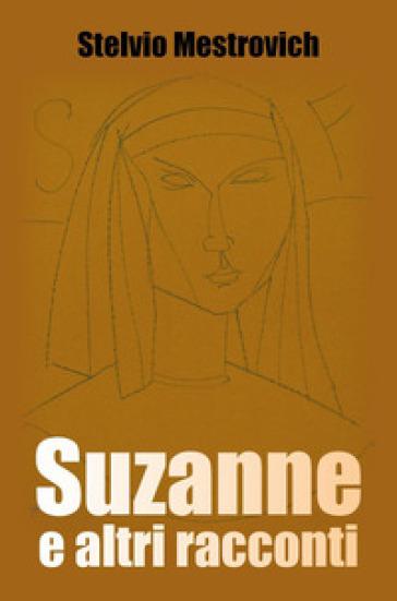 Suzanne e altri racconti - Stelvio Mestrovich |
