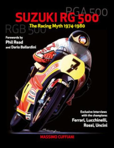 Suzuki RG 500. Racing myth 1974-1980. Ediz. illustrata - Massimo Cuffiani | Ericsfund.org