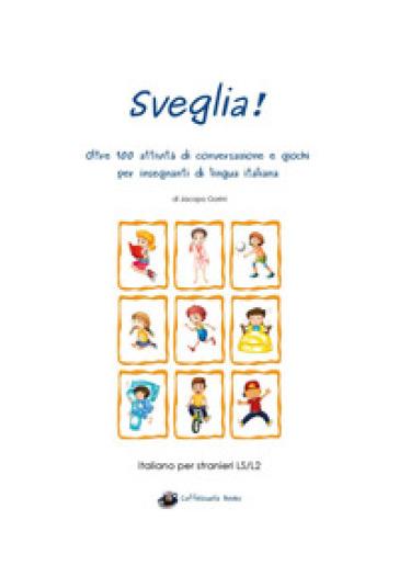 Sveglia! Oltre 100 attività di conversazione e giochi per insegnanti di lingua italiana - Jacopo Gorini  