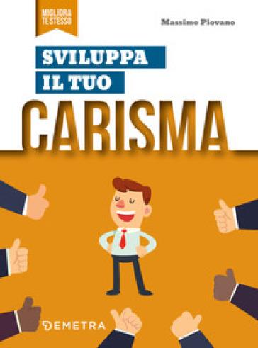 Sviluppa il tuo carisma - Massimo Piovano |