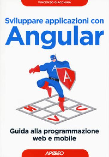 Sviluppare applicazioni con Angular. Guida alla programmazione web e mobile - Vincenzo Giacchina | Jonathanterrington.com