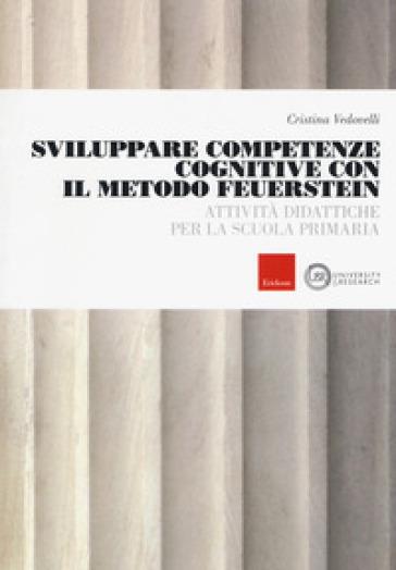 Sviluppare competenze cognitive con il metodo Feuerstein. Attività didattiche per la scuola primaria - Cristina Vedovelli |