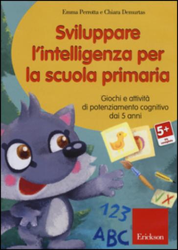 Sviluppare l'intelligenza per la scuola primaria. Giochi e attività di potenziamento cognitivo dai 5 anni. CD-ROM - Emma Perrotta pdf epub