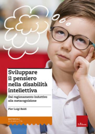 Sviluppare il pensiero nella disabilità intellettiva. Dal ragionamento induttivo alla metacognizione - P. Luigi Baldi | Thecosgala.com