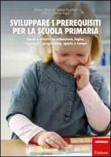 Sviluppare i prerequisiti per la scuola primaria. Giochi e attività su attenzione, logica, linguaggio, pregrafismo, spazio e tempo - Marina Brignola |
