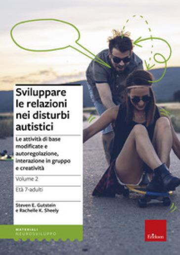 Sviluppare le relazioni nei disturbi autistici. 2.Le attività di base modificate e autoregolazione, interazione in gruppo e creatività - Steven E. Gutstein |