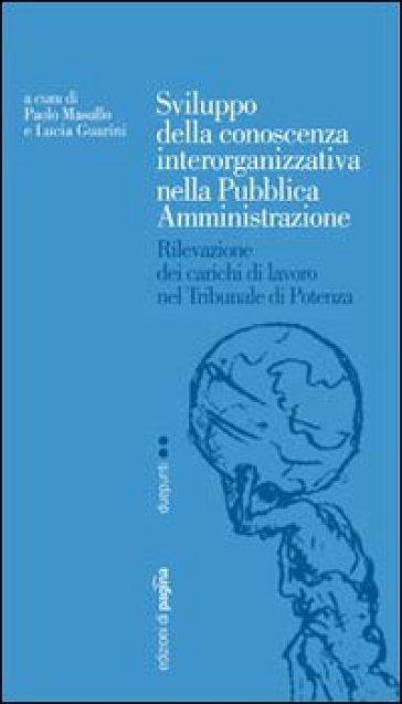 Sviluppo della conoscenza interorganizzativa nella pubblica amministrazione. Rilevazione dei carichi di lavoro nel tribunale di Potenza - Paolo A. Masullo |