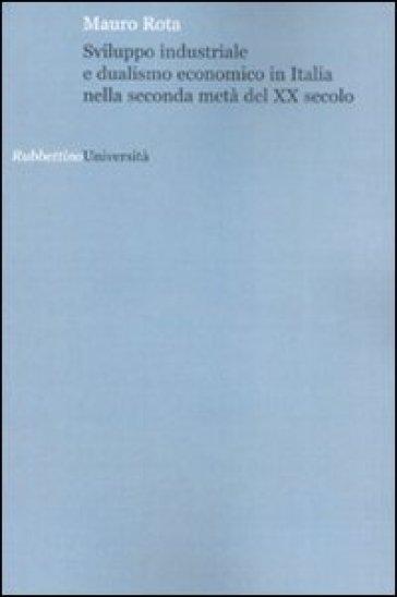 Sviluppo industriale e dualismo economico in Italia nella seconda metà del XX secolo - Mauro Rota   Rochesterscifianimecon.com