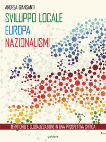 Sviluppo locale, Europa, nazionalismi. Territorio e globalizzazione in una prospettiva critica - Andrea Giansanti |