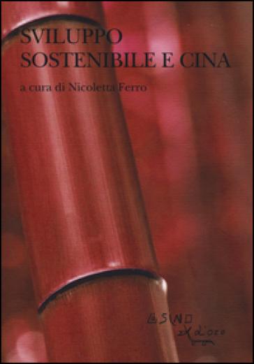 Sviluppo sostenibile e Cina. Le sfide sociali e ambientali nel XXI secolo - N. Ferro |