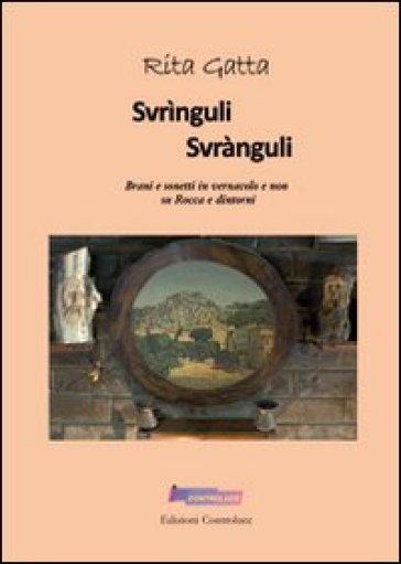 Svrìnguli svrànguli. Brani e sonetti in vernacolo e non su Rocca e dintorni. Con CD Audio - Rita Gatta   Kritjur.org