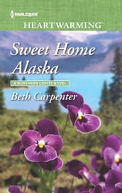 Sweet Home Alaska (Mills & Boon Heartwarming) (A Northern Lights Novel, Book 5)