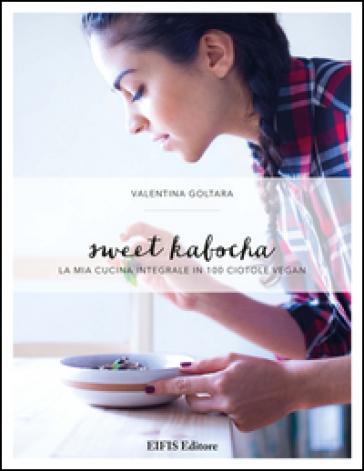 Sweet kabocha. La mia cucina integrale in 100 ciotole vegan - Valentina Goltara  