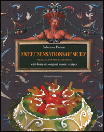 Sweet sensations of Sicily. The legacy of Biagio Settepani with forty-six original master recipes - Salvatore Farina pdf epub
