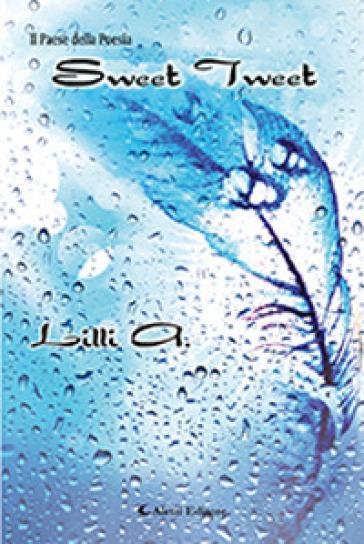 Sweet tweet. Ediz. italiana - Lilli A. |