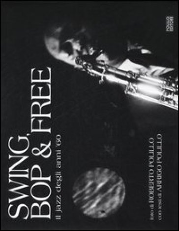 Swing, bop & free. Il jazz degli anni '60 - Arrigo Polillo |