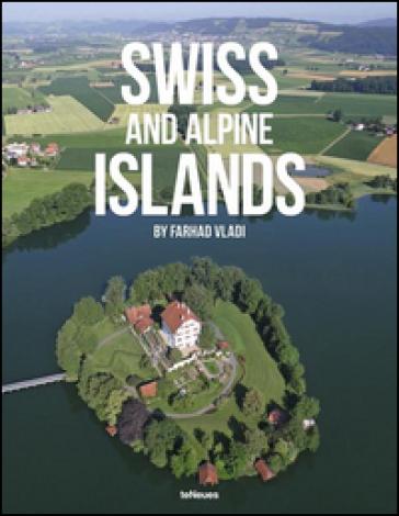 Swiss and Alpine Islands. Ediz. multilingue - Farhad Vladi   Rochesterscifianimecon.com