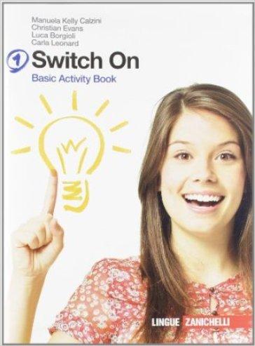 Switch on. Basic activity book. Per la Scuola media. Con espansione online. 1. - Manuela Kelly Calzini  