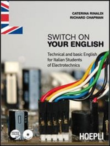 Switch on your English. Technical and basic English for Italian students of electrotechnics. Con espansione online. Con CD Audio. Per gli Ist. professionali