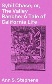 Sybil Chase; or, The Valley Ranche: A Tale of California Life