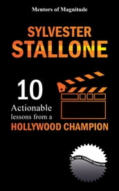 Sylvester Stallone: 10 Actionable Lessons From A Hollywood Champion