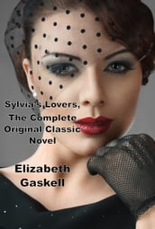 Sylvia s Lovers, The Complete Original Classic Novel