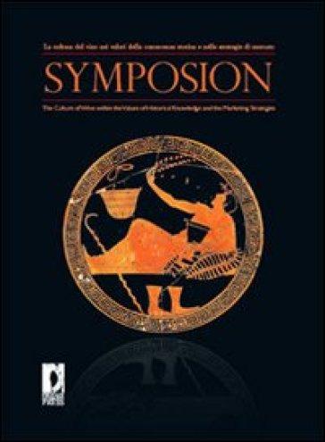 Symposion. La cultura del vino nei valori della conoscenza storica e nelle strategie di mercato. Ediz. italiana e inglese - S. Menghini |