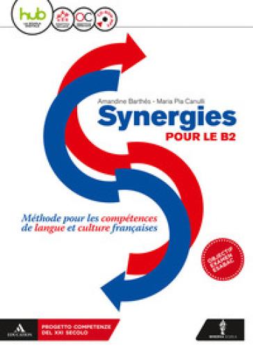 Synergies pour le B2. Per le Scuole superiori. Con CD Audio formato MP3. Con e-book. Con espansione online - Amandine Barthés | Rochesterscifianimecon.com
