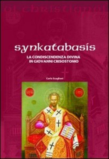 Synkatabasis. La condiscendenza divina in Giovanni Crisostomo - Carlo Scaglioni | Jonathanterrington.com