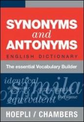 Synonyms and Antonyms. English Dictionary. The essential Vocabulary Builder