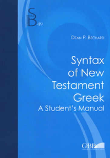 Syntax of new testament greek. A student's manual - Dean P. Bechard |