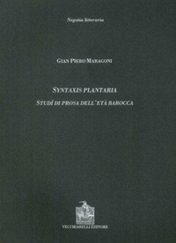Syntaxis plantaria. Studi di prosa dell'età barocca - Gian Piero Maragoni |