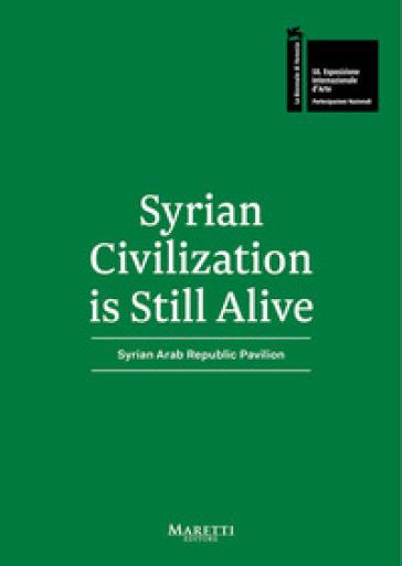 Syrian Civilization is Still Alive. 58ª Biennale di Venezia. Syrian Arab Republic Pavilion 2019. Ediz. bilingue - Emad Kashout |