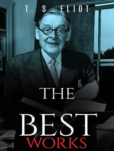 T. S. Eliot: The Best Works