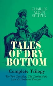 TALES OF DRY BOTTOM - Complete Trilogy: The Two-Gun Man, The Coming of the Law & Firebrand Trevison)