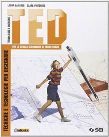 TED. Tecniche e tecnologie per disegnare-Schede di disegno-Argomenti di tecnologia. Per la Scuola media. Con DVD - Laura Gambato |