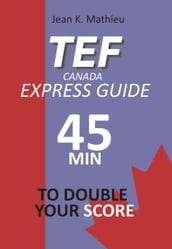 TEF CANADA Express Guide: 45 min to double your score
