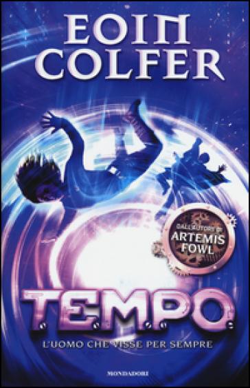 T.E.M.P.O. L'uomo che visse per sempre. 3. - Eoin Colfer | Rochesterscifianimecon.com