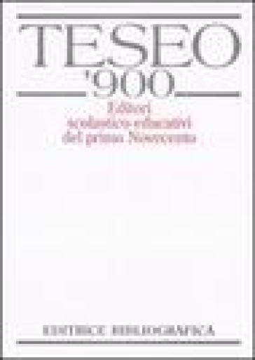 TESEO '900. Editori scolastico-educativi del primo Novecento. Con CD-ROM - G. Chiosso  