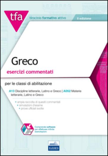 TFA. Greco. Esercizi commentati per le classi di abilitazione A13, A052. Con software di simulazione - Luca Antonelli |