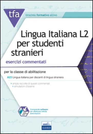 TFA. Lingua italiana L2 per studenti stranieri. Esercizi commentati per la classe di abilitazione A23. Con software di simulazione - Emanuela Giordano |