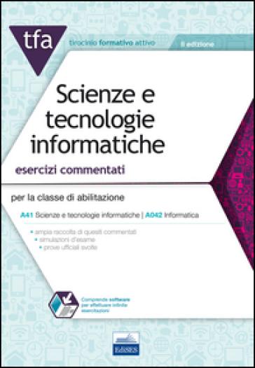 TFA. Scienze e tecnologie informatiche. Esercizi commentati per la classe di abilitazione A41, A042. Con software di simulazione - Mariateresa Turtoro |