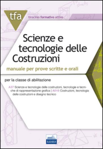 TFA. Scienze e tecnologie delle costruzioni. Manuale per prove scritte e orali per la classe di abilitazione A37 A016. Con espansione online - F. Costanzo  
