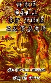 THE CALL OF THE SAVAGE - Jan of the Jungle & Jan in India