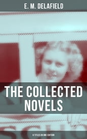 THE COLLECTED NOVELS OF E. M. DELAFIELD (6 Titles in One Edition)